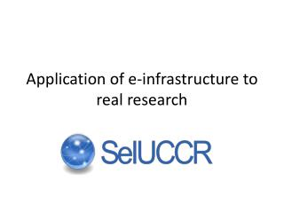Application of e-infrastructure to real research
