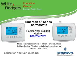 "Emerson 4"" Series Thermostats Homeowner Support Hotline:  800-284-2925"