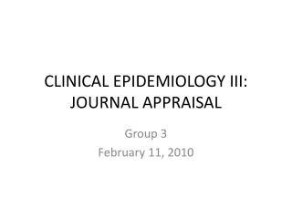 CLINICAL EPIDEMIOLOGY III: JOURNAL APPRAISAL