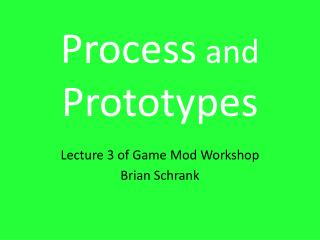 Process and Prototypes