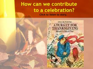How can we contribute  to a celebration Click to listen to story.