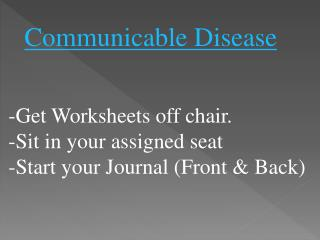 -Get Worksheets off chair. -Sit in your assigned seat -Start your Journal (Front & Back)