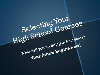 Selecting Your  High School Courses