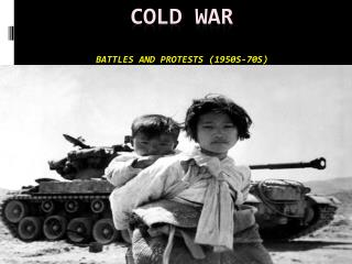 COLD WAR Battles and protests (1950s-70s)