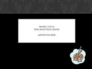 BOOK 3 CH 14 THE KNITTING DONE -AHYOUNG KIM-