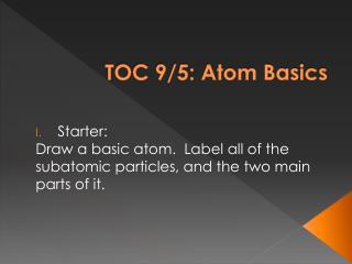 TOC  9/5:  Atom Basics