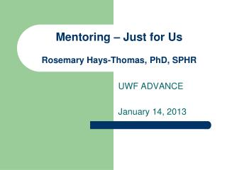 Mentoring – Just for Us Rosemary Hays-Thomas, PhD, SPHR