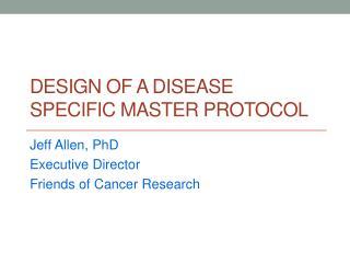 DESIGN OF A DISEASE SPECIFIC MASTER PROTOCOL