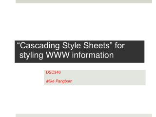 """"""" Cascading Style Sheets"""" for    styling  WWW information"""