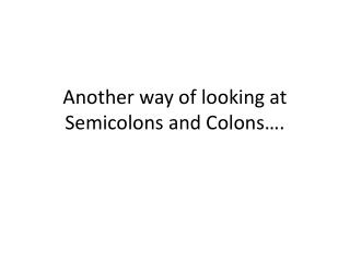 Another way of looking at Semicolons and Colons�.