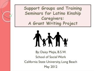 Support Groups and Training Seminars for Latino Kinship Caregivers:  A Grant Writing Project