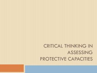 Critical Thinking in Assessing  Protective Capacities