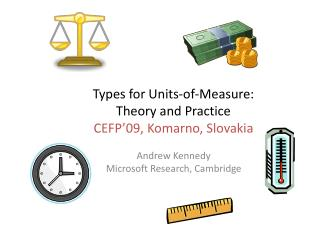 Types for Units-of-Measure:  Theory and Practice CEFP 09, Komarno, Slovakia