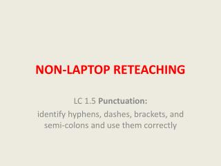 NON-LAPTOP RETEACHING