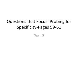 Questions that Focus: Probing for Specificity-Pages 59-61