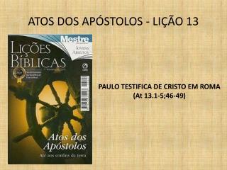 ATOS DOS APÓSTOLOS - LIÇÃO 13