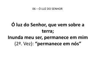 06 – Ó LUZ DO SENHOR