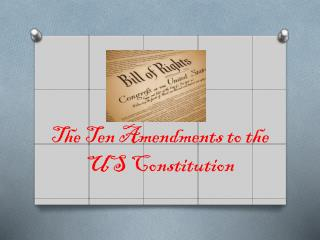 The Ten Amendments to the US Constitution