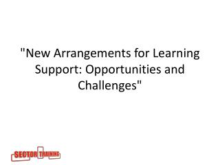 """New A rrangements  for Learning Support: O pportunities  and  Challenges """