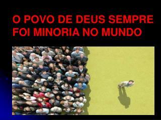 O POVO DE DEUS SEMPRE FOI MINORIA NO MUNDO