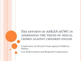 The efforts of  ASEAN-ACWC  in addressing the trend of sexual crimes against children  online