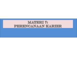 Materi  7: PERENCANAAN KARIER