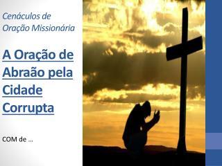 Cenáculos de Oração Missionária A Oração de Abraão pela Cidade Corrupta