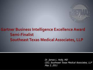 Dr. James L. Holly, MD CEO, Southeast Texas Medical Associates, LLP May 3, 2011