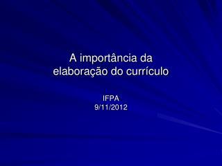 A importância da  elaboração do currículo  IFPA 9/11/2012