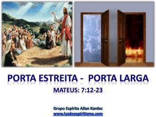 Porta  estreita -  porta larga Mateus:  7:12-23