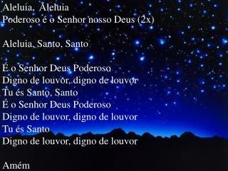 Aleluia,  Aleluia Poderoso é o Senhor nosso Deus (2x) Aleluia, Santo, Santo