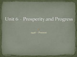 Unit 6 � Prosperity and Progress