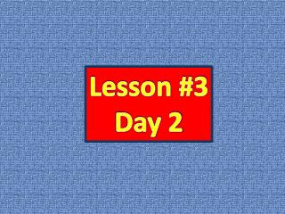 Lesson #3 Day 2