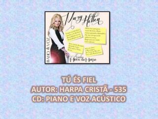 TÚ ÉS FIEL AUTOR: HARPA CRISTÃ -  535 CD: PIANO E VOZ ACÚSTICO