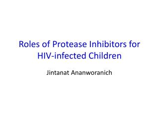 Roles of Protease Inhibitors for HIV-infected Children