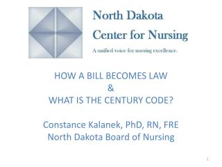 HOW A BILL BECOMES LAW  & WHAT IS THE CENTURY CODE?  Constance Kalanek, PhD, RN, FRE