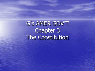 G's AMER GOV'T Chapter  3 The Constitution