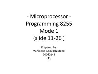 - Microprocessor - Programming 8255 Mode 1 (slide 11-26 )