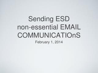 Sending ESD  non-essential EMAIL COMMUNICATIOnS