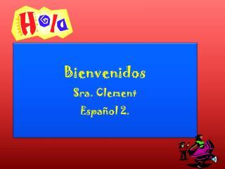 Bienvenidos Sra. Clement Español 2.
