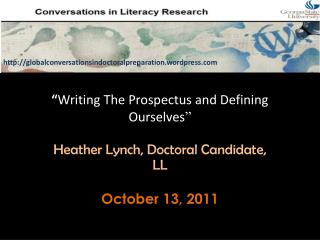""" Writing The Prospectus and Defining Ourselves "" Heather Lynch, Doctoral Candidate, LL"