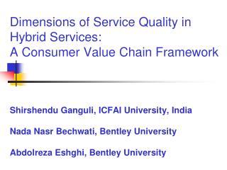 Dimensions of Service Quality in Hybrid Services:  A Consumer Value Chain Framework    Shirshendu Ganguli, ICFAI Univers