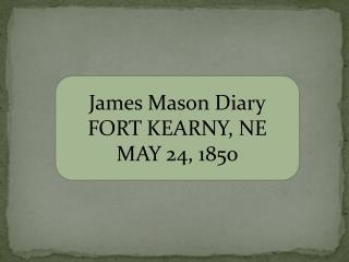 James Mason Diary FORT KEARNY, NE  MAY 24, 1850