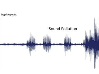 Legal Aspects_                                                     Sound Pollution