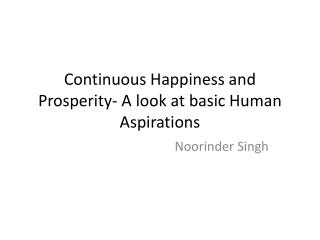 Continuous Happiness and Prosperity- A look at basic Human Aspirations