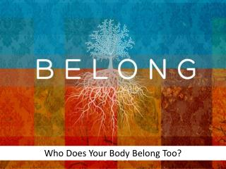 Who Does Your Body Belong Too?