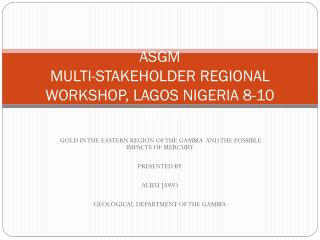ASGM MULTI-STAKEHOLDER REGIONAL WORKSHOP, LAGOS NIGERIA 8-10 JUNE 2011