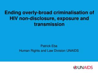Ending overly-broad criminalisation  of HIV non-disclosure, exposure and  transmission