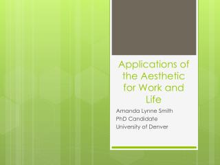 Applications of the Aesthetic for Work and Life