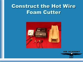 Construct the Hot Wire Foam Cutter